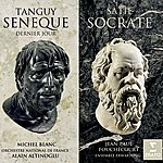 Michel Blanc Tanguy : Sénèque, Dernier Jour - Satie : Socrate