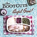 The Bootcuts Awful Good