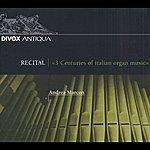 Andrea Marcon Organ Recital: Marcon, Andrea - Rossi, M. / Storace, B. / Pasquini, B. / Scarlatti, D. / Pescetti, G. / Galuppi, B. / Paganelli, G.