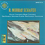 Robert Aitken Schafer: Flute Concerto / Harp Concerto / The Darkly Splendid Earth - The Lonely Traveller