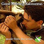 David Mitcham Good Morning Kalimantan - Music From The Series