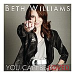 Beth Williams You Can Be Loved (Single)
