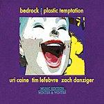 Uri Caine Bedrock: Plastic Temptation