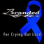 Branded For Crying Out Loud