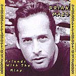 Brian Maes Friends With The King