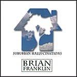 Brian Franklin Suburban Hallucinations