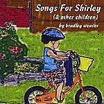 Bradley Weaver Songs For Shirley (& Other Children)