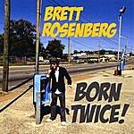 Brett Rosenberg Born Twice