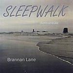 Brannan Lane Sleepwalk - Somnambula