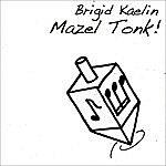 Brigid Kaelin Mazel Tonk!
