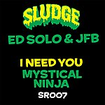 Ed Solo I Need You / Mystical Ninja