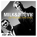 Milk & Sugar Let The Love (Take Over) (5-Track Maxi-Single)