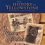 Brian McBride The History Of Yellowstone - A Realm Untamed
