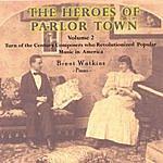 Brent Watkins The Heroes Of Parlor Town - Volume 2: More Ragtime And Vintage Jazz