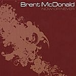 Brent McDonald Now Or Never