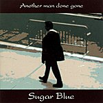 Sugar Blue Another Man Done Gone