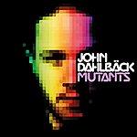 John Dahlbäck Mutants