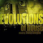 Teddy Douglas Evolutions Of House Mixed By Teddy Douglas