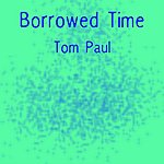 Tom Paul Borrowed Time