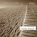 Tom Paul There Is No Map