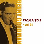 Benny Goodman Benny Goodman From A To Z Vol.1