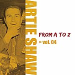 Artie Shaw Artie Shaw From A To Z Vol.4