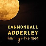Cannonball Adderley How High The Moon