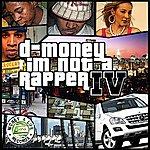 D Money I'm Not A Rapper Vol. 4