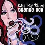 Bronco Bob Kiss My Blues