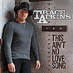 Trace Adkins This Ain't No Love Song (Single)