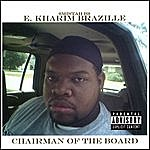 E. Kharim Brazille Chairman Of The Board (Parental Advisory)