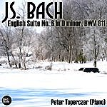 Peter Toperczer Bach: English Suite No. 6 In D Minor, Bwv 811