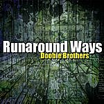 The Doobie Brothers Runaround Ways