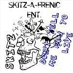 Skitz Skitz-A-Frenic Nation