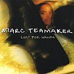 Marc Teamaker Lust For Wanda