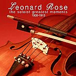 Leonard Rose The Soloist Greatest Moments 1900-1913
