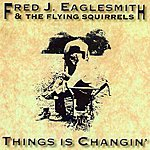 Fred Eaglesmith Things Is Changin