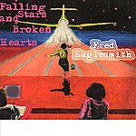 Fred Eaglesmith Falling Stars And Broken Hearts