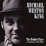Michael Weston King The Tender Place (A Collection 1999 - 2005)