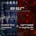 Electro Synthetic Rebellion Distorted Visions / Corroded Fragments