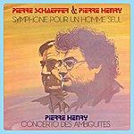 Pierre Henry Symphonie Pour Un Homme Seul: Concerto Des Ambiguités