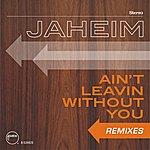 Jaheim Ain't Leavin Without You (Remixes)