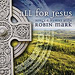 Robin Mark All For Jesus - Songs & Hymns With Robin Mark