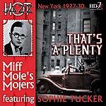 Miff Mole That's A Plenty (Feat. Sophie Tucker)