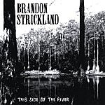 Brandon Strickland This Side Of The River