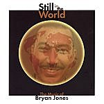 Bryan Jones Still In The World