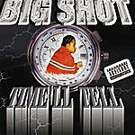 Big Shot Time'll Tell