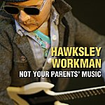 Hawksley Workman Not Your Parents' Music (Single)
