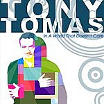 Tony Tomas Orchestra In A World That Doesn't Care