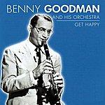 Benny Goodman & His Orchestra Get Happy